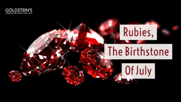Rubies, The Birthstone of July | Goldstein's Jewelers Blog